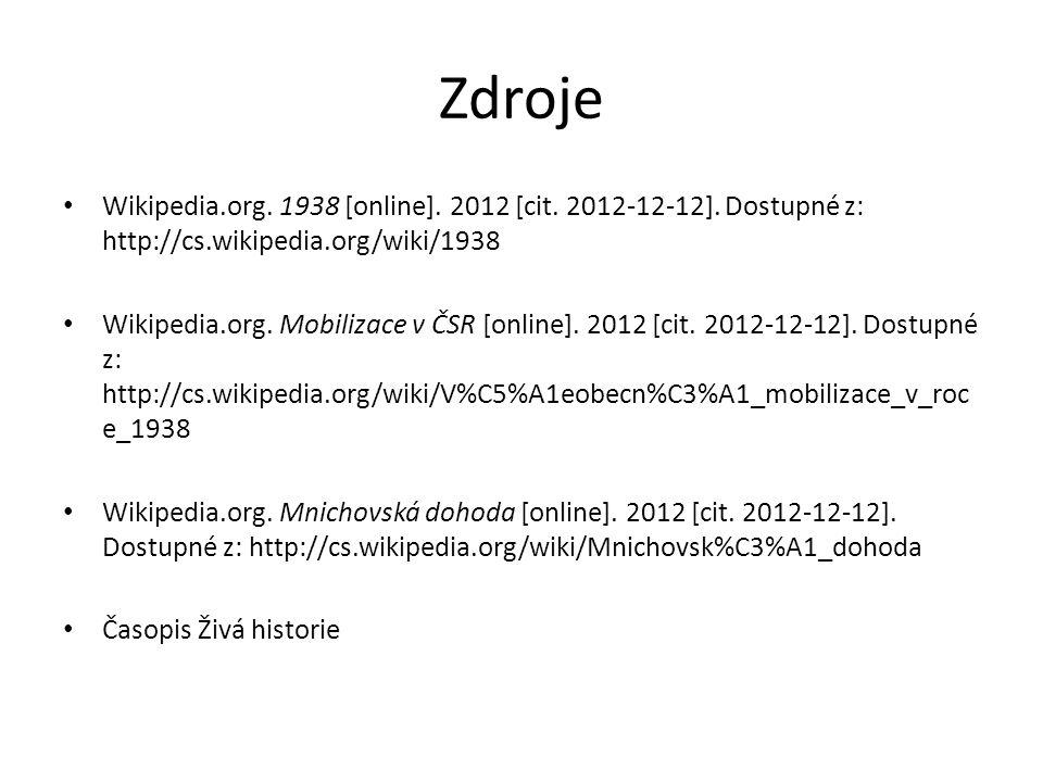 Zdroje Wikipedia.org. 1938 [online]. 2012 [cit. 2012-12-12]. Dostupné z: http://cs.wikipedia.org/wiki/1938.